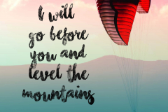 I will go before you and level the mountain