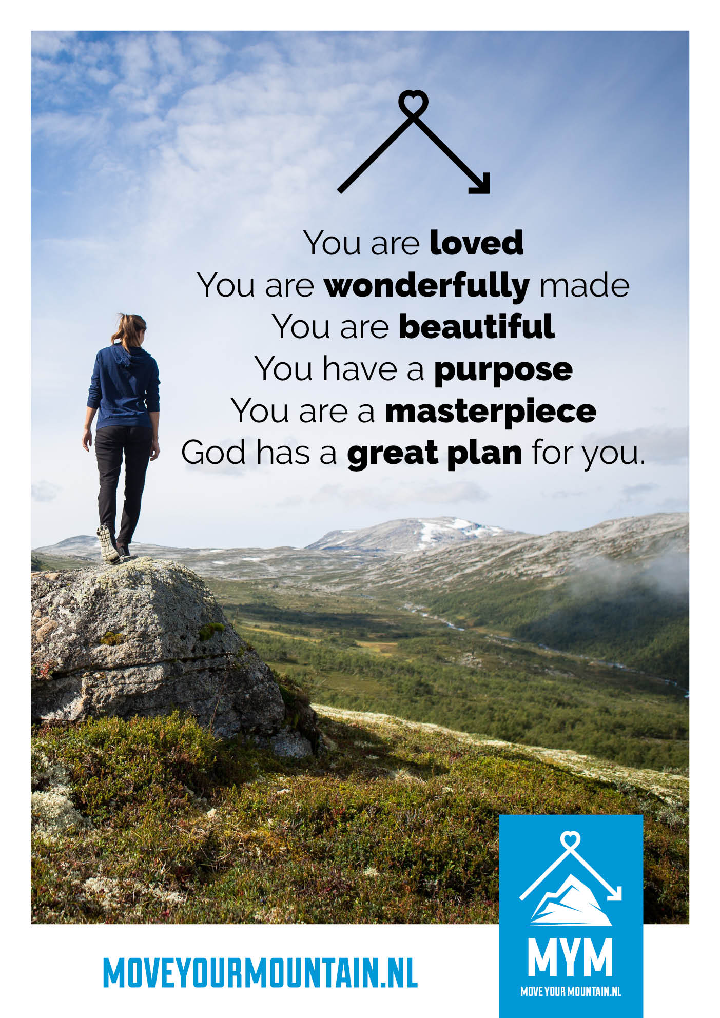 You are loved. You are wonderfully made. You are beautiful. You are purpose. You are a masterpiece. God has a great plan for you.