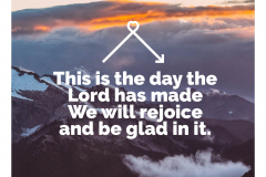 This is the day Th Lord made. We will rejoice and be glad in it
