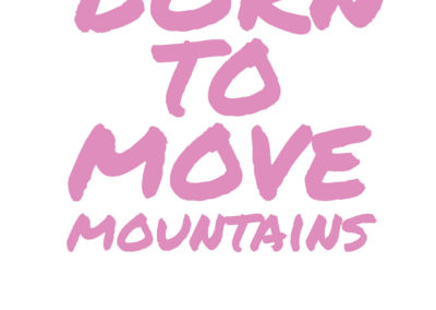 Born to move mountains (pink)